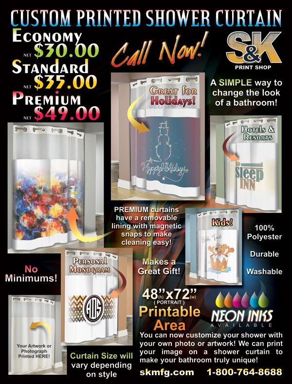 Show off your favorite photo or advertisement on a large canvas, a shower curtain canvas! Our custom printed shower curtains are an easy way to make your bathroom and shower/tub truly unique. Visit us at skmfg.com to place your Custom Shower Curtain order today!